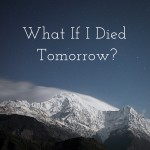 What If I Died Tomorrow?