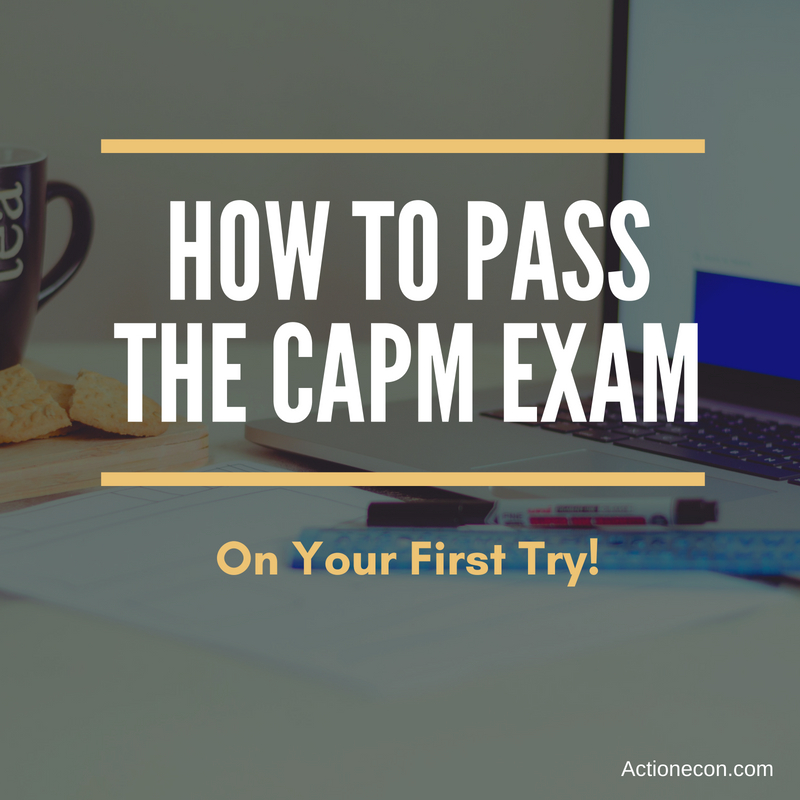 How To Pass The Capm Exam On Your First Try Action Economics