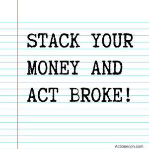 stack your money and act broke